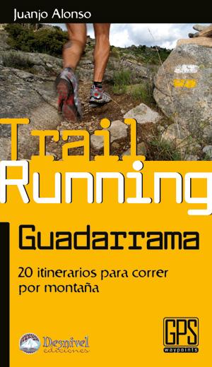 Trail running Guadarrama. 20 itinerarios para correr por montaña por Juanjo Alonso. Ediciones Desnivel