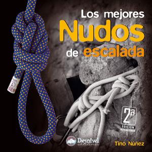 Los mejores nudos de escalada.  por Tino Núñez. Ediciones Desnivel