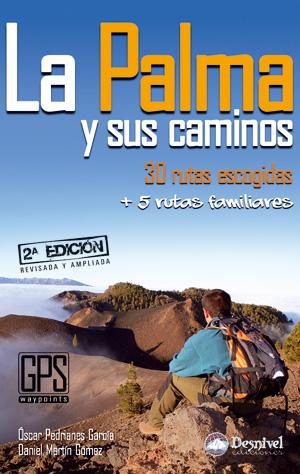 La Palma y sus caminos. 30 rutas escogidas + 5 rutas familiares por Daniel Martín; Óscar Pedrianes. Ediciones Desnivel