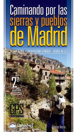 Caminando por las sierras y pueblos de Madrid. Sierra Norte. Guadarrama Central. Sierra Oeste por Alberto Recio. Ediciones Desnivel