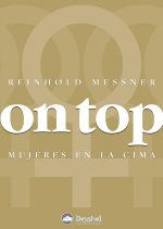 On top. Mujeres en la cima.  por Reinhold Messner. Ediciones Desnivel
