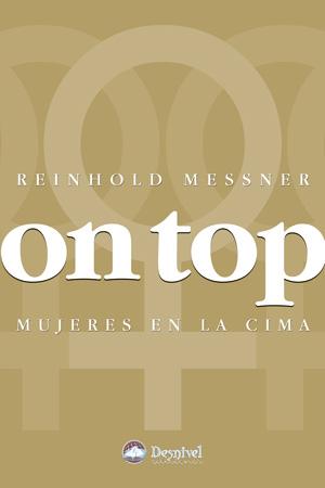 On top. Mujeres en la cima.  por Reinhold Messner. Ediciones Desnivel