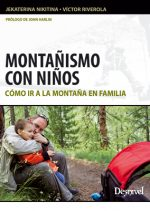 Montañismo con niños. Cómo ir a la montaña en familia por Jekaterina Nikitina; Víctor Riverola. Ediciones Desnivel