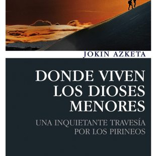 Portada del libro: Dónde viven los Dioses Menores de Jokin Azketa  (Ediciones Desnivel)