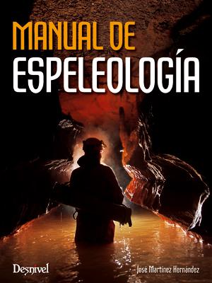 Manual de espeleología.  por José Martínez Hernández. Ediciones Desnivel