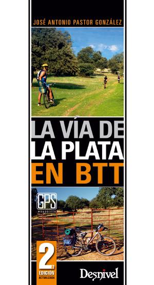 La Vía de la Plata en BTT.  por José Antonio Pastor González. Ediciones Desnivel