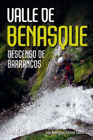 Valle de Benasque. Descenso de barrancos por Ivan Rodríguez-Torices. Ediciones Desnivel
