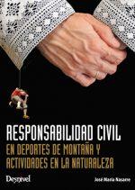 Responsabilidad civil en deportes de montaña y actividades en la naturaleza.  por José María Nasarre. Ediciones Desnivel