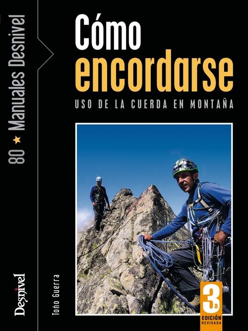 Cómo encordarse. Uso de la cuerda en montaña por Toño Guerra. Ediciones Desnivel