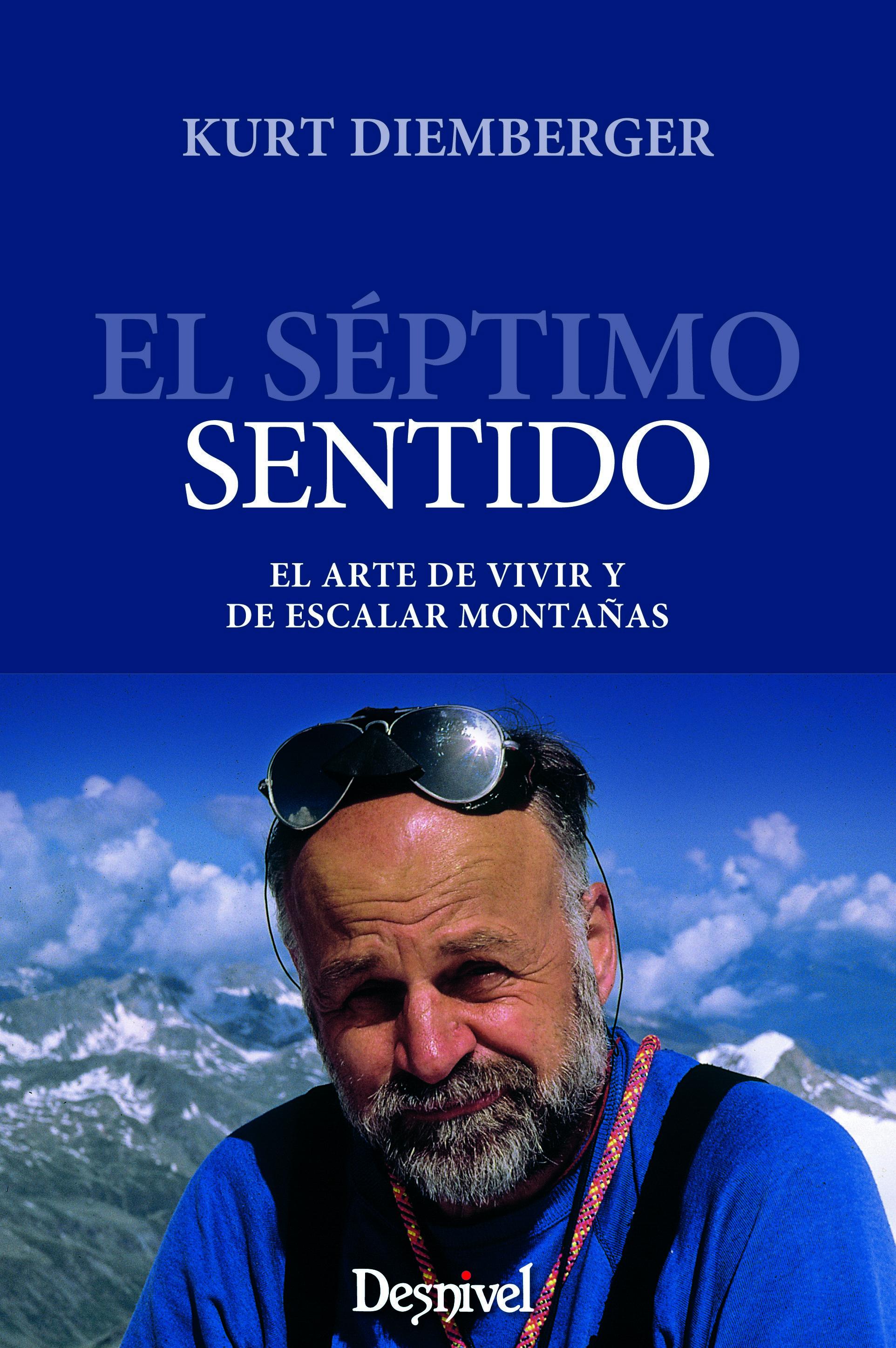 El séptimo sentido. El arte de vivir y escalar montañas por Kurt Diemberger. Ediciones Desnivel