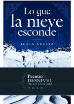 Lo que la nieve esconde. Premio Desnivel 2013 por Jokin Azketa. Ediciones Desnivel