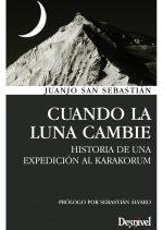 Cuando la luna cambie. Historia de una expedición al Karakorum por Juanjo San Sebastián. Ediciones Desnivel