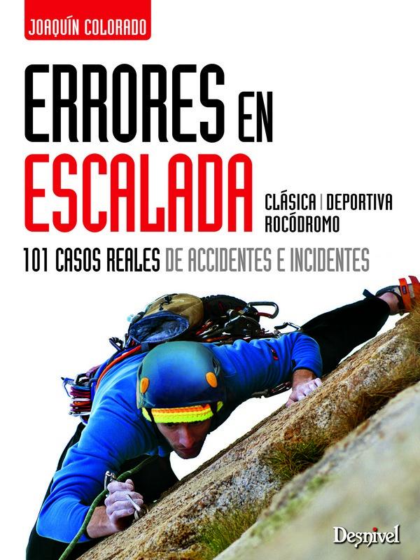 Errores en escalada. 101 casos reales de accidentes e incidentes por Joaquín Colorado. Ediciones Desnivel