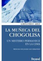 La muñeca del Chogolisa. Un misterio permanece en la cima por Gregorio Ariz. Ediciones Desnivel
