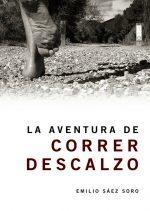 La aventura de correr descalzo.  por Emilio Sáez Soro. Ediciones Desnivel