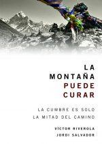 La montaña puede curar. La cumbre es solo la mitad del camino por Jordi Salvador; Víctor Riverola. Ediciones Desnivel