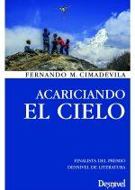 Acariciando el cielo.  por Fernando M. Cimadevila. Ediciones Desnivel