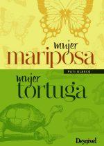 Mujer mariposa mujer tortuga.  por Pati Blasco. Ediciones Desnivel