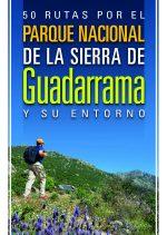 50 rutas por el Parque Nacional de la Sierra de Guadarrama y su entorno.  por Alfredo Merino. Ediciones Desnivel