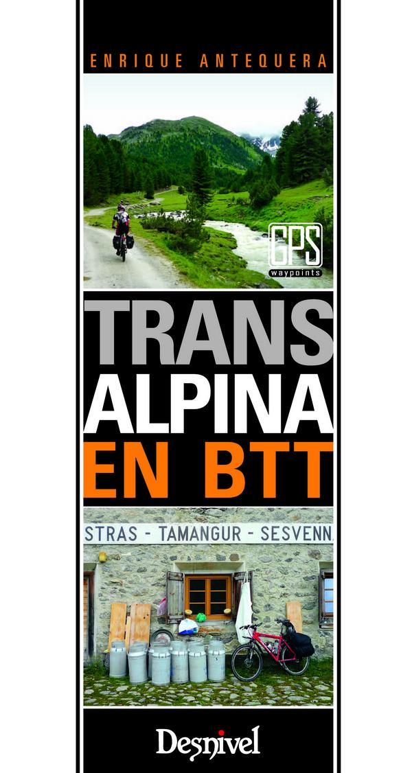 Transalpina en BTT. por Enrique Antequera. Ediciones Desnivel