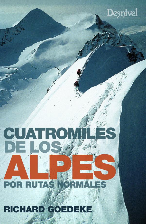 Cuatromiles de los Alpes por rutas normales.  por Richard Goedeke. Ediciones Desnivel