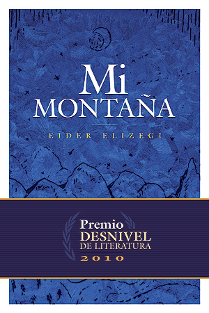 Mi montaña. Premio Desnivel de Literatura 2010 por Eider Elizegi. Ediciones Desnivel