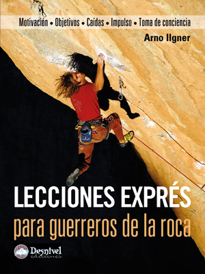 Lecciones exprés para guerreros de la roca.  por Arno Ilgner. Ediciones Desnivel
