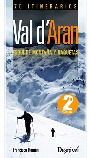 Val d'Aran. Esquí de montaña y raquetas 75 itinerarios por Francisco Román. Ediciones Desnivel