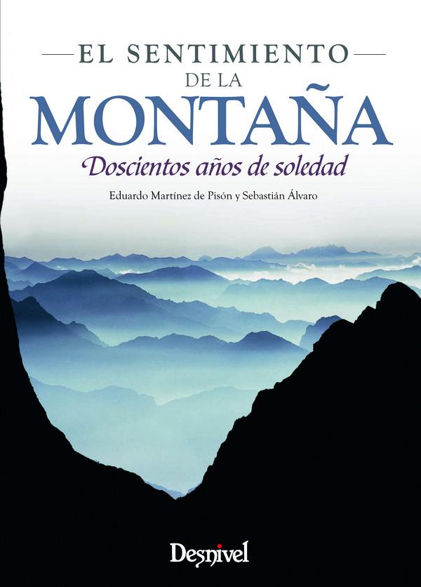 El sentimiento de la montaña. Doscientos años de soledad por Eduardo Martínez de Pisón; Sebastián Álvaro. Ediciones Desnivel