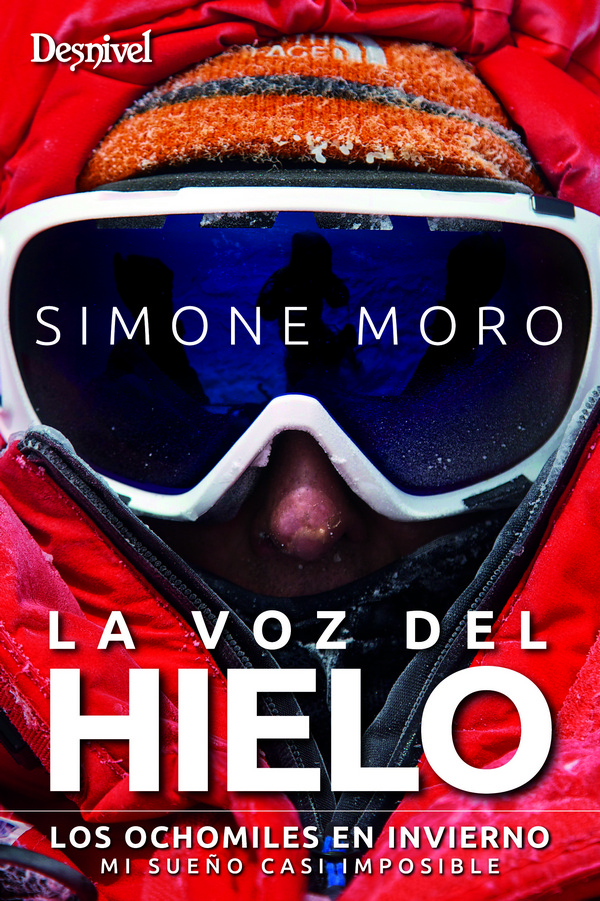 La voz del hielo. Los ochomiles en invierno: mi sueño casi imposible por Simone Moro. Ediciones Desnivel