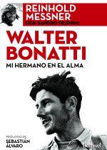 Walter Bonatti. Mi hermano en el alma por Reinhold Messner. Ediciones Desnivel