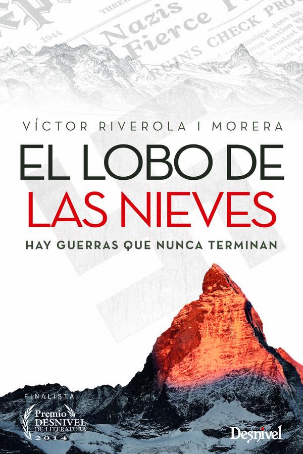 El lobo de las nieves. Hay guerras que nunca terminan por Víctor Riverola. Ediciones Desnivel