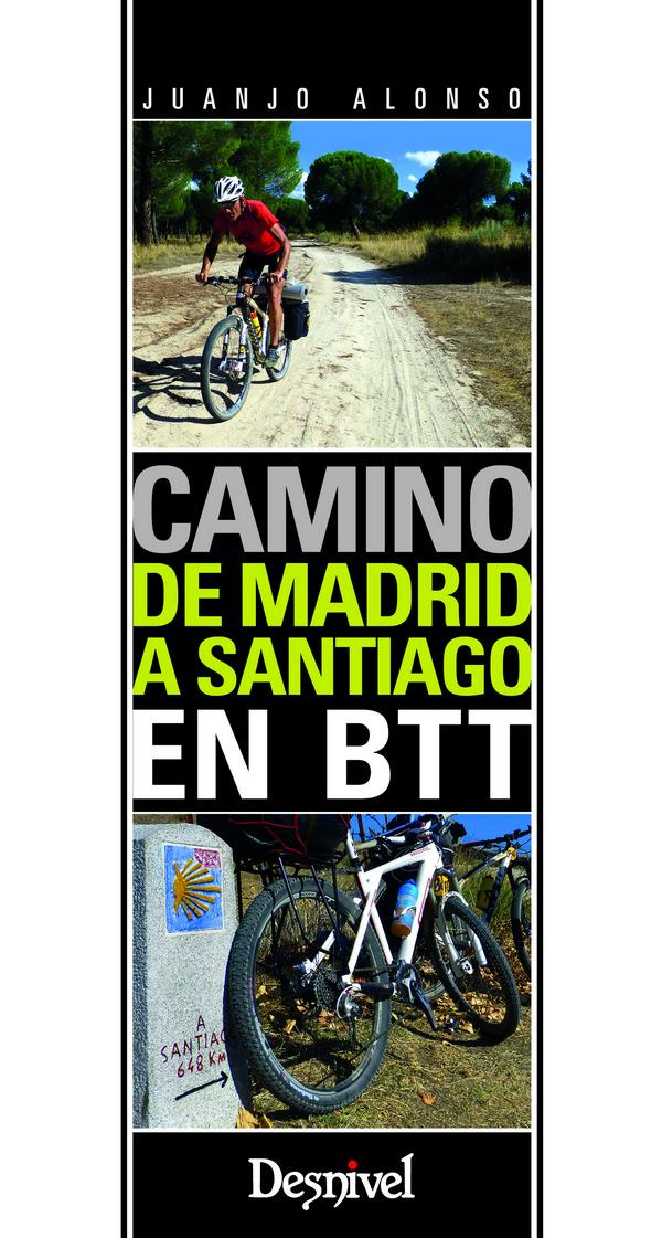 Camino de Madrid a Santiago en BTT.  por Juanjo Alonso. Ediciones Desnivel