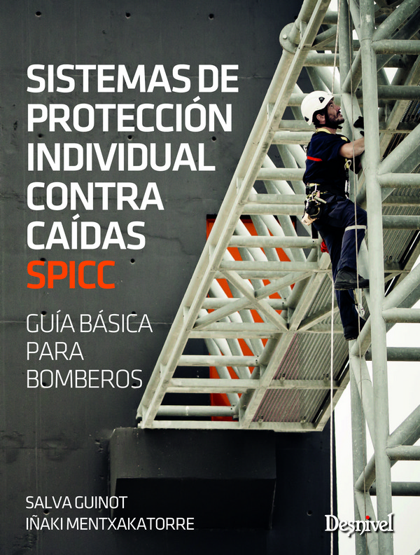 Sistemas de protección individual contra caídas SPICC. Guía básica para bomberos por Iñaki Mentxakatorre; Salva Guinot. Ediciones Desnivel