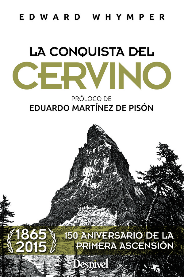 La conquista del Cervino.  por Eduard Whymper. Ediciones Desnivel