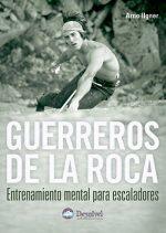 Guerreros de la roca. Entrenamiento mental para escaladores por Arno Ilgner. Ediciones Desnivel
