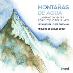 Portada del libro Montañas de agua Cuaderno de viajes por el techo del mundo. Por Luis Miguel Soriano. [WEB]  ()