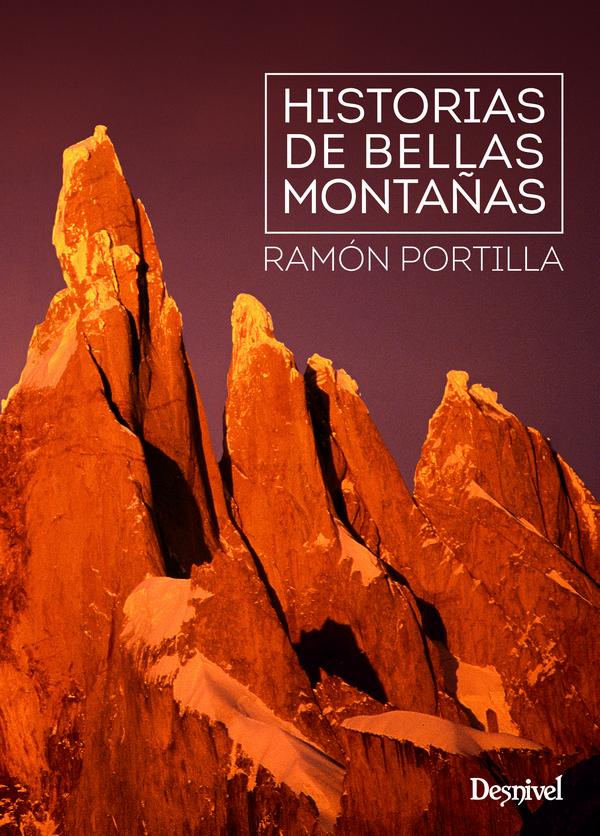 Historias de bellas montañas.  por Ramón Portilla. Ediciones Desnivel