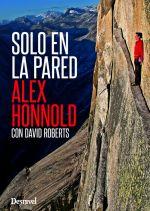 Solo en la pared.  por Alex Honnold; David Roberts. Ediciones Desnivel
