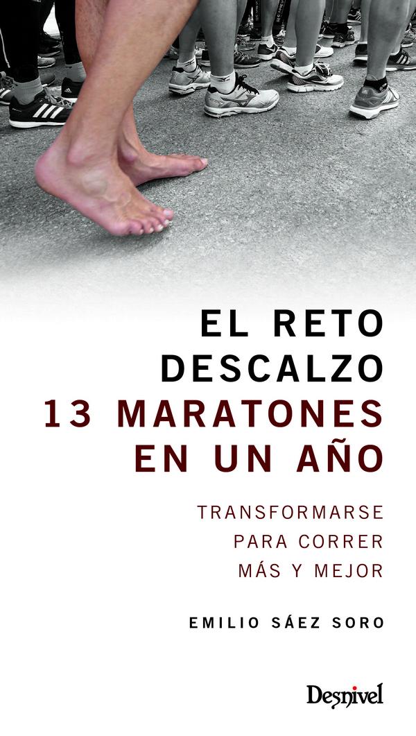 El reto descalzo. 13 maratones en un año por Emilio Sáez Soro. Ediciones Desnivel
