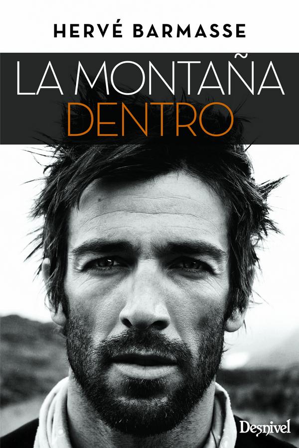 La montaña dentro.  por Hervé Barmasse. Ediciones Desnivel