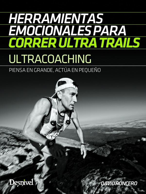 Ultracoaching. Herramientas emocionales para correr ultra trails por David Roncero. Ediciones Desnivel