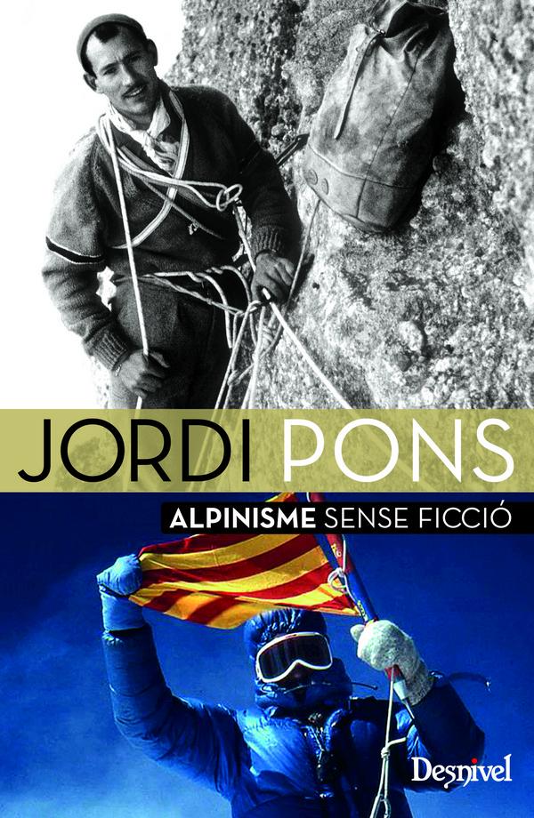 Jordi Pons. Alpinisme sense ficció por Jordi Pons. Ediciones Desnivel