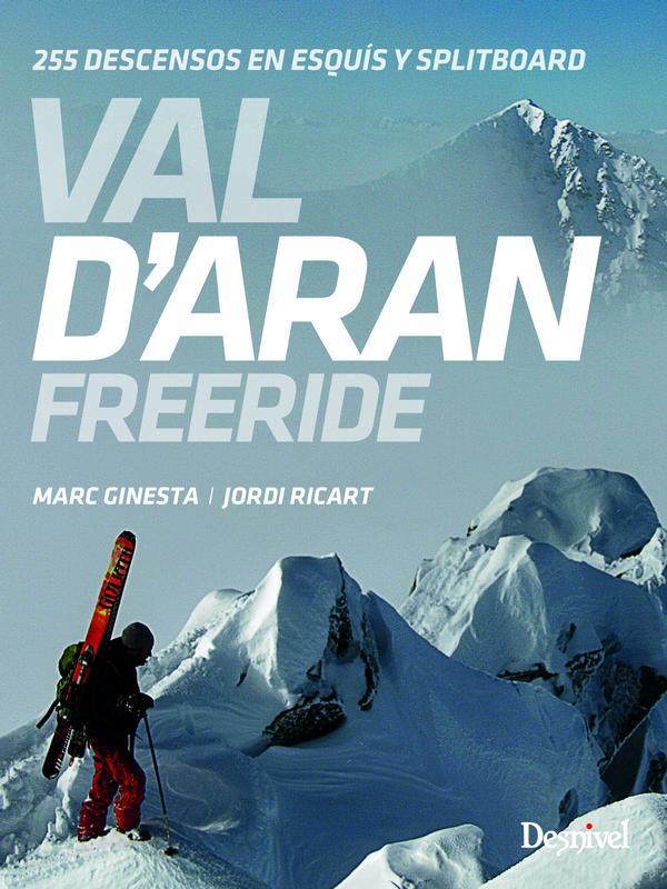 Val D'Aran. Freeride. 255 descensos en esquís y splitboard por Jordi Ricart; Marc Ginesta. Ediciones Desnivel