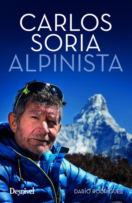 Carlos Soria. Alpinista.  por Darío Rodríguez. Ediciones Desnivel