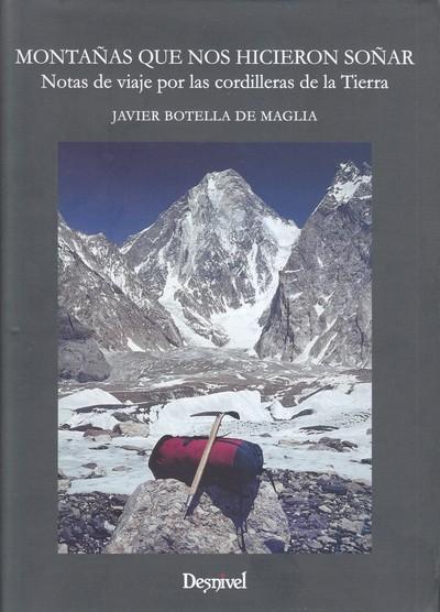 Montañas que nos hicieron soñar. Notas de viaje por las cordilleras de la Tierra por Javier Botella de Maglia. Ediciones Desnivel