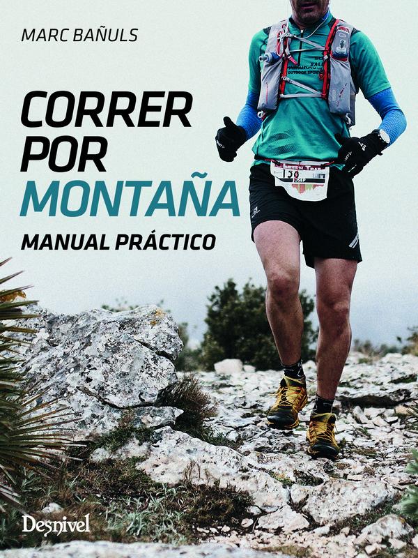 Correr por montaña. Manual práctico por Marc Bañuls. Ediciones Desnivel