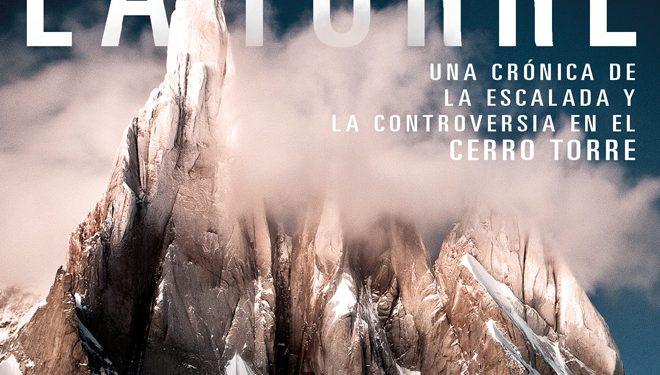 Portada del libro:  La Torre. Una crónica de la escalada y la controversia en el Cerro Torre