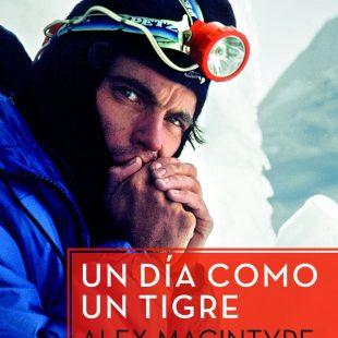 Portada del libro: Un día como un tigre. Alex MacIntyre y el nacimiento del alpinismo ligero y rápido