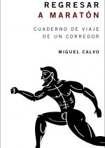 Regresar a Maratón. Cuaderno de viaje de un corredor. Por Miguel Calvo